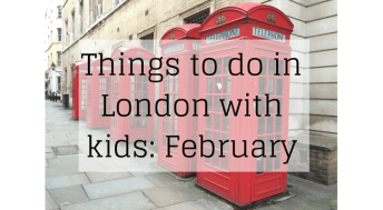 Things to do in London with kids: February