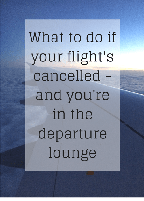What to do if your flight's cancelled - and you're in the departure lounge