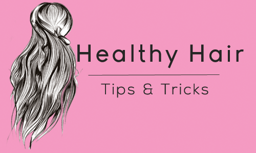 Healthy Hair: Tips & Tricks 4