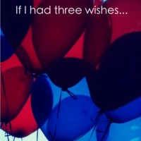 The Prompt: If I had three wishes...
