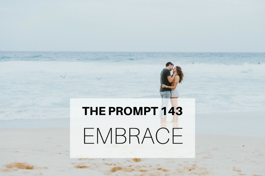 The Prompt 143: Embrace