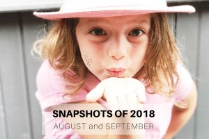 Snapshots of 2018 - August and September