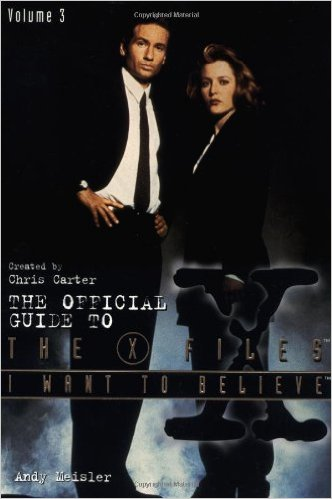 I Want To Believe (The Official Guide to the X-Files, Vol. 3)