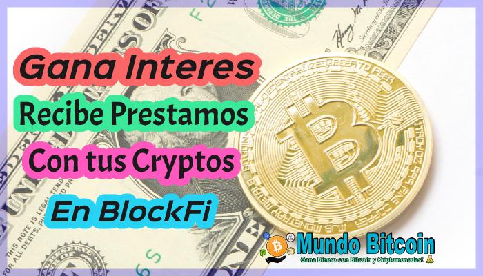 blockfi gana intereses y recibe prestamos con tus criptomonedas, multiplica tu dinero en pasivo
