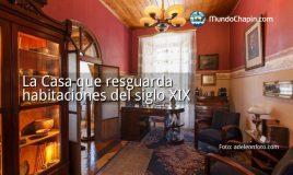 La Casa que resguarda habitaciones del siglo XIX
