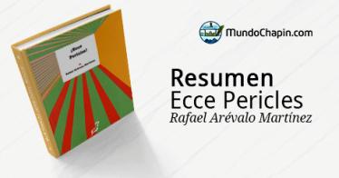 Resumen del libro ¡Ecce Pericles! por Rafael Arévalo Martínez