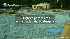 5 lugares para visitar en la ciudad de Guatemala