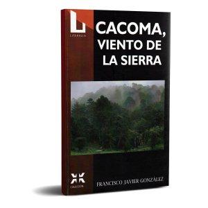Cacoma, Viento de la Sierra - Francisco Javier González. Editorial Literalia.
