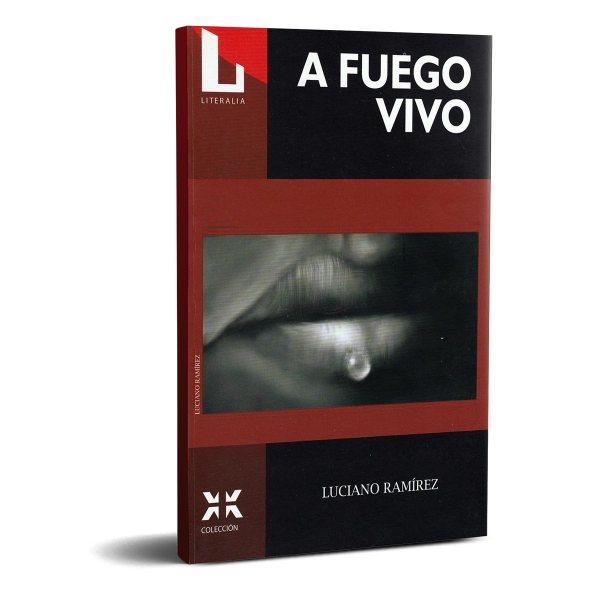 A fuego vivo - Luciano Ramírez. Editorial Literalia.