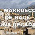Viaje al Marruecos de hace una década