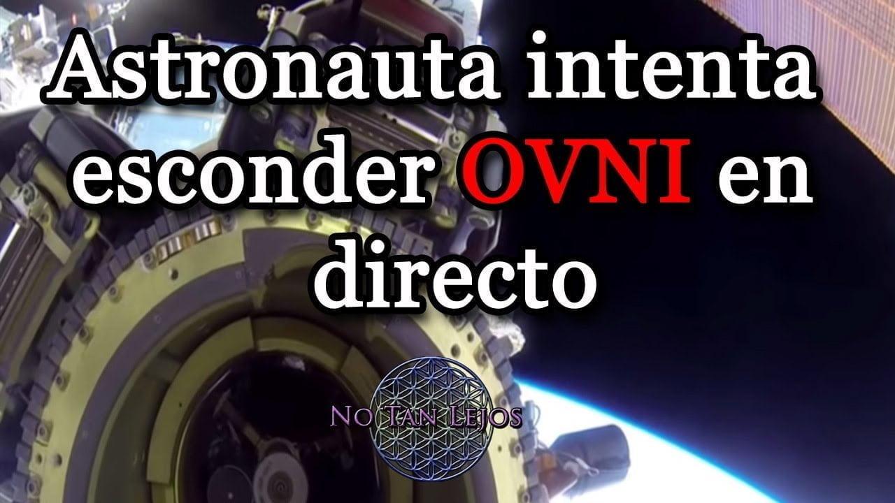 Astronauta Intenta Esconder OVNI avistado por NASA - NoTanLejos
