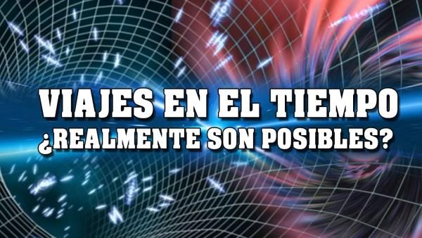 Viajes en el tiempo ¿Realmente son posibles? | VM Granmisterio