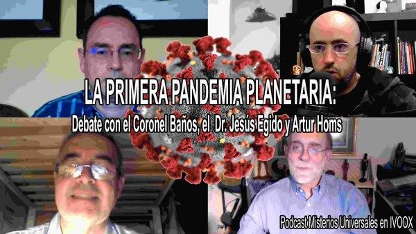 36 LA PRIMERA PANDEMIA PLANETARIA: Debate con el Coronel Pedro Baños, el Dr.Jesús Egido y Artur Homs