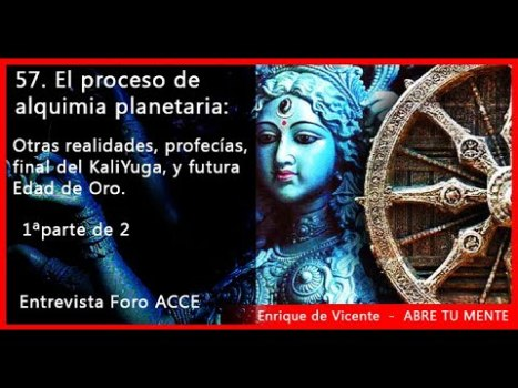 57. El proceso de alquimia planetaria: Otras realidades, Kali Yuga, Edad de Oro, Entrevista: 1ª parte