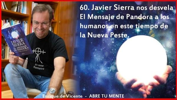 60. Javier Sierra nos desvela El Mensaje de Pandora a los humanos en este tiempo de la Nueva Peste