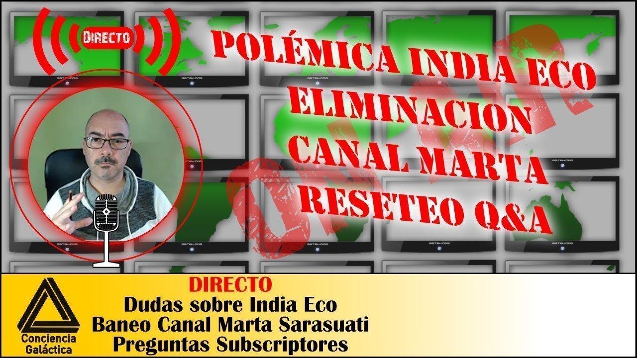 Directo: Dudas sobre India Eco, borrado canal Marta Sarasuati y Reseteo (Q&A)