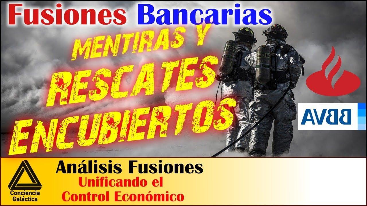 Fusiones Bancarias ¿RESCATE ENCUBIERTO? Análisis de la actualidad económica. Acuerdos Banca/Política