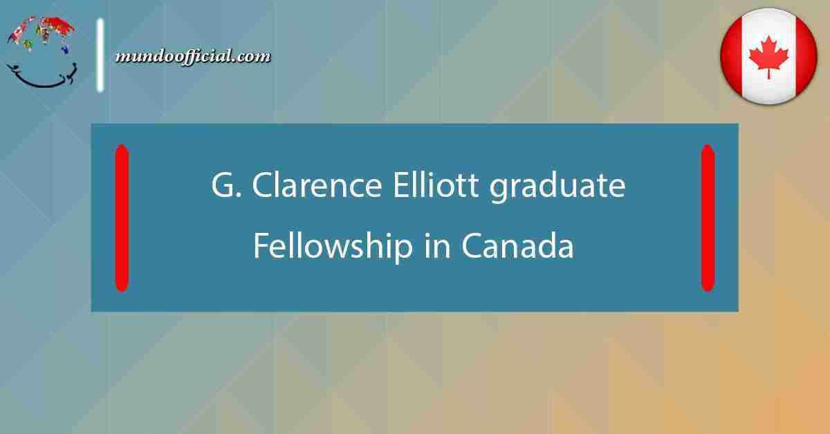G. Clarence Elliott graduate Fellowship in Canada