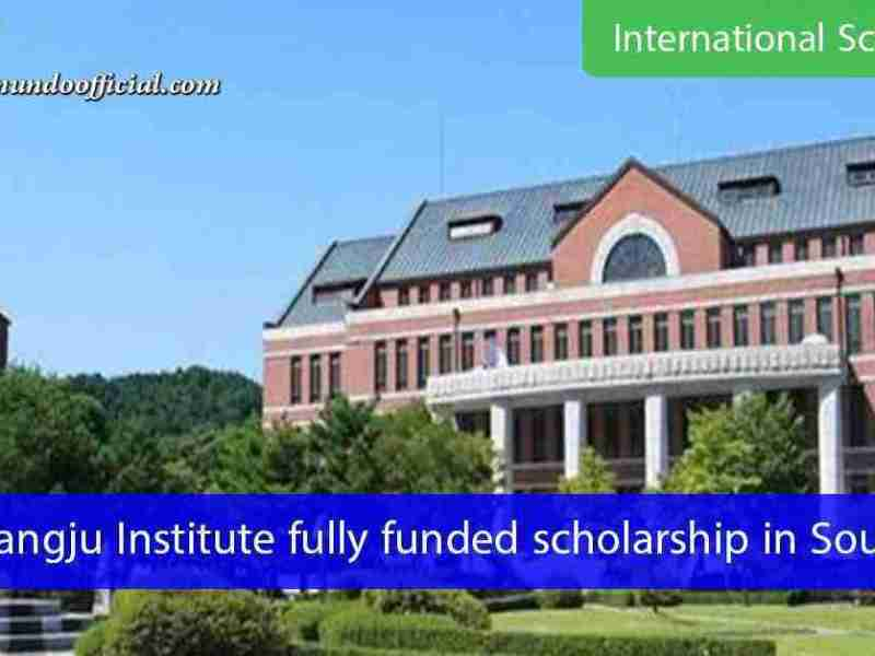 Gwangju Institute fully funded scholarship in South Korea