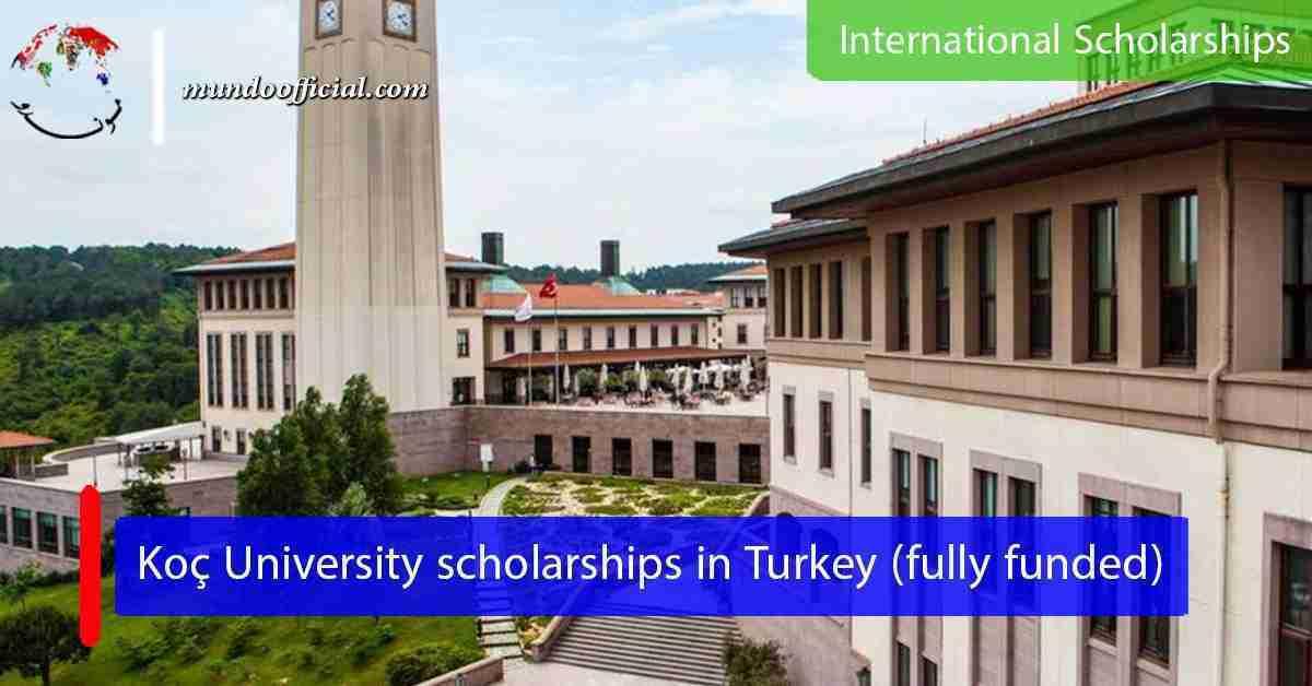 Koç University scholarships in Turkey (fully funded)