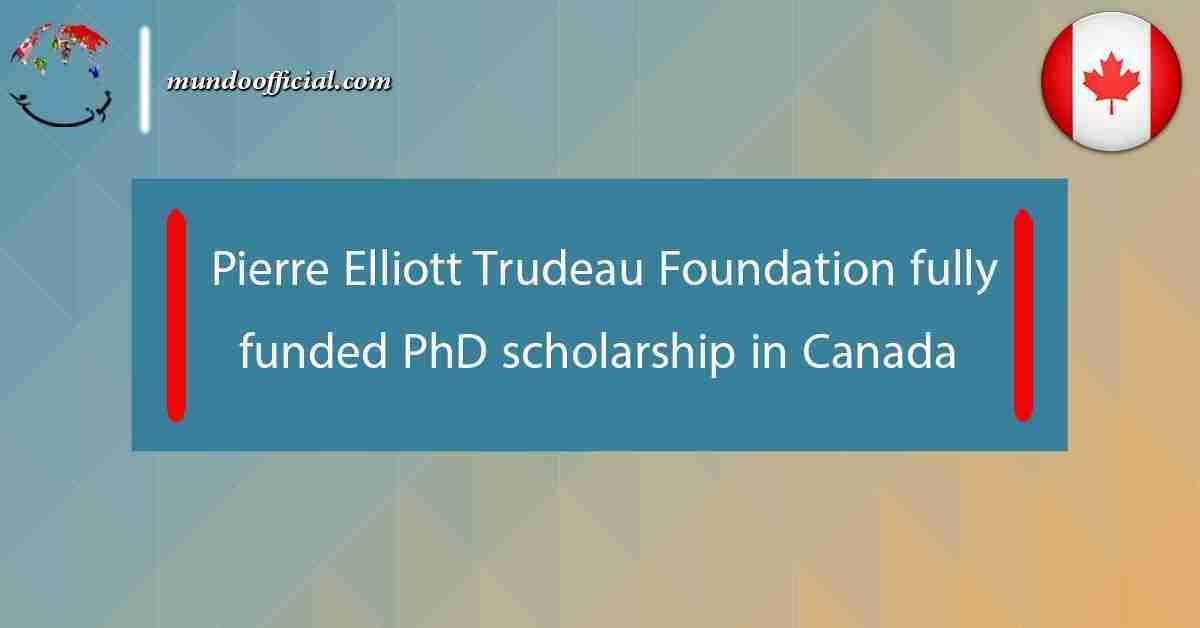 Pierre Elliott Trudeau Foundation fully funded PhD scholarship in Canada