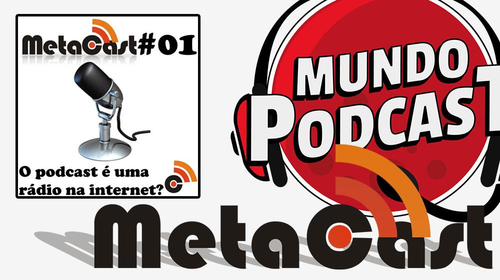 Metacast #1 – Podcast é uma rádio na internet?