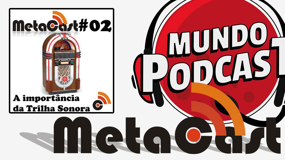 Metacast #2 – A Importncia da Trilha Sonora