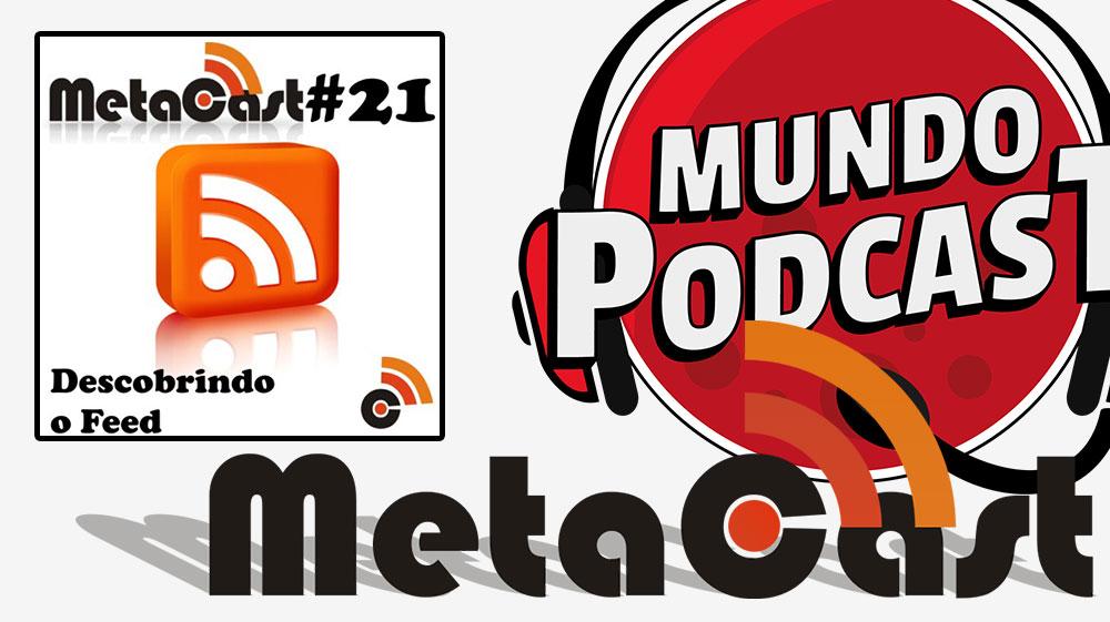 Metacast #21 – Descobrindo o Feed