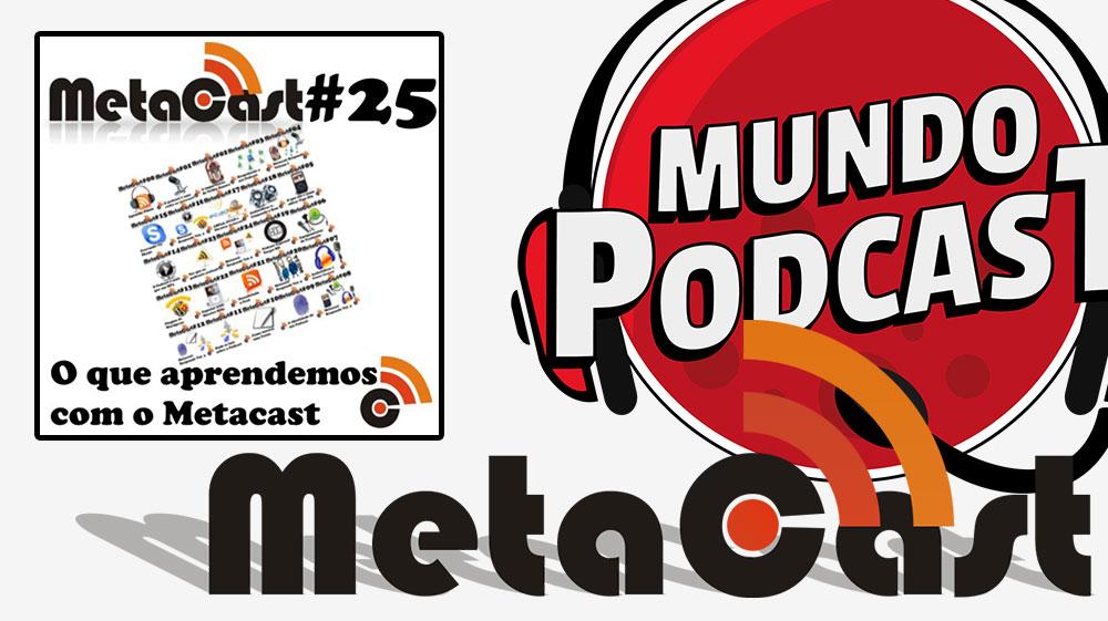 Metacast #25 – O que aprendemos com o Metacast