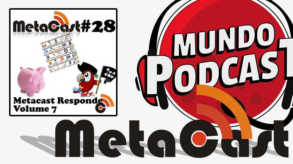 Metacast #28 – Metacast Responde Vol. 7