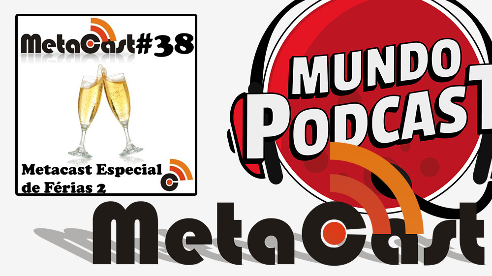 Metacast #38 – Metacast Especial de Férias 2
