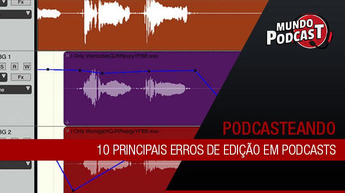 10 Principais erros de ediçío em podcasts