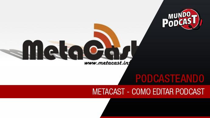 Metacast – Como editar podcast