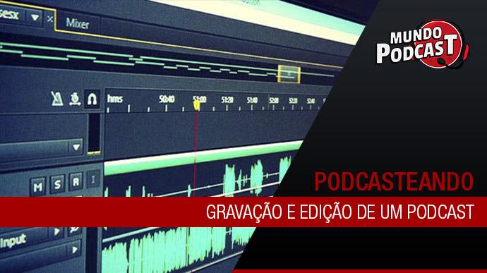 Gravaçío e Ediçío de um podcast