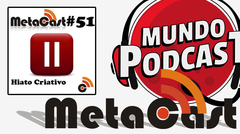 Metacast #51 – Hiatos Criativos