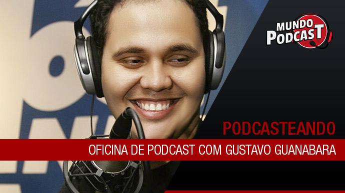 Oficina de Podcast com Gustavo Guanabara