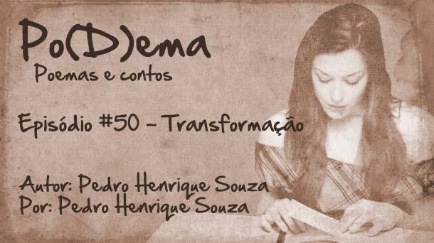Po(D)ema #50 – A Transformaçío