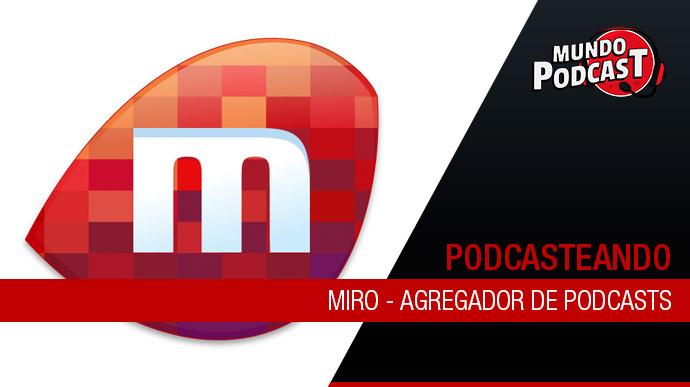 Miro – Agregador de Podcasts