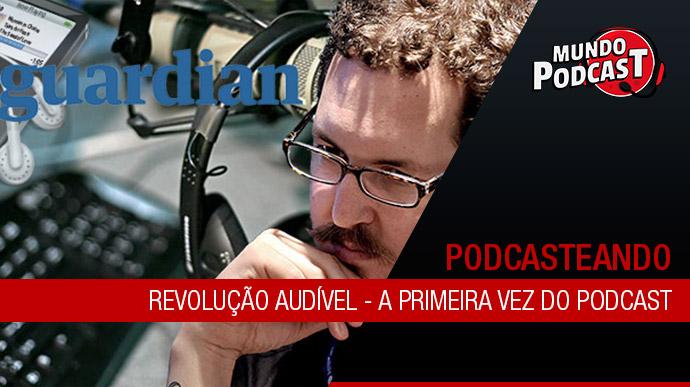 Revolução audível – A primeira vez do podcast