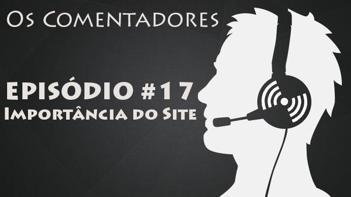 Os Comentadores #17 – Importância do Site