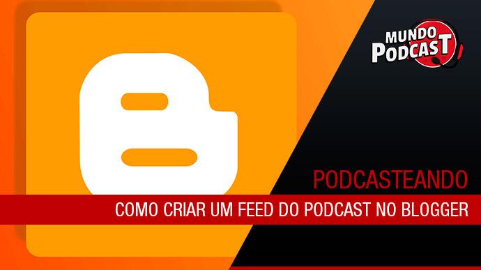 Como criar um feed para podcast no Blogger