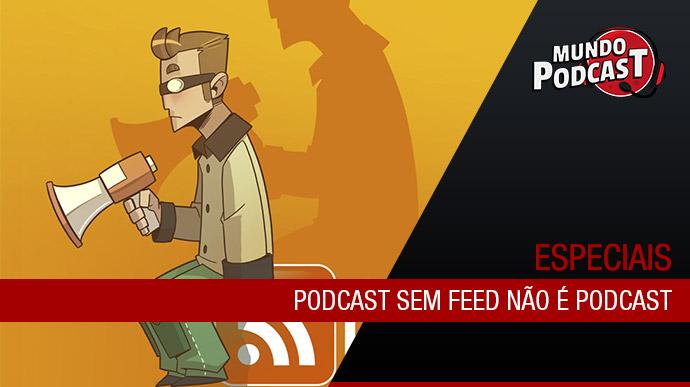Podcast sem feed não é Podcast