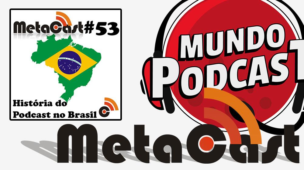 Metacast #53 – História do Podcast no Brasil