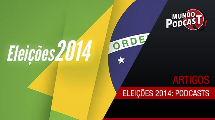 Eleições 2014: Podcasts