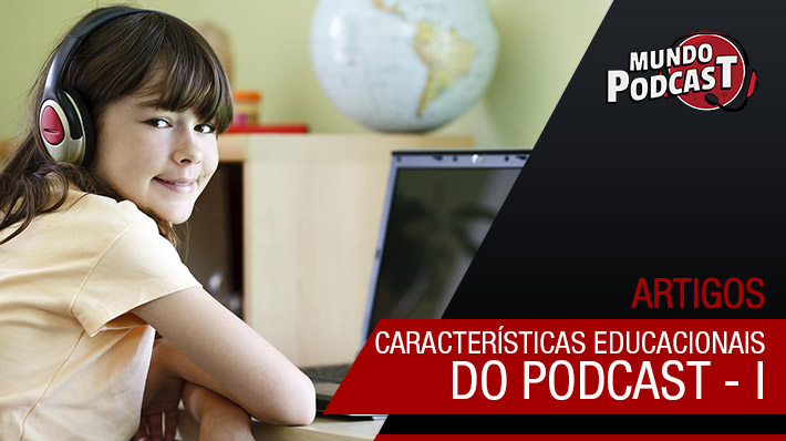 Caracterí­sticas educacionais do podcast – I