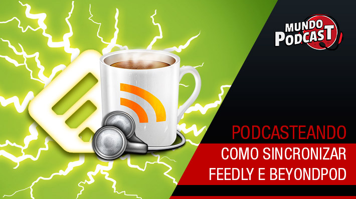 Como sincronizar Feedly e BeyondPod