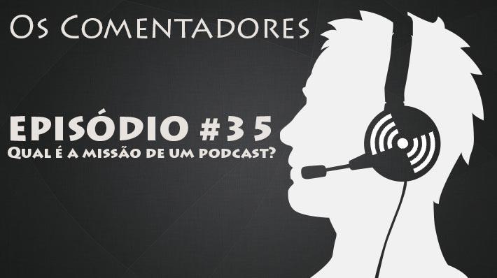 Os Comentadores #35 – Qual é a missío de um podcast?