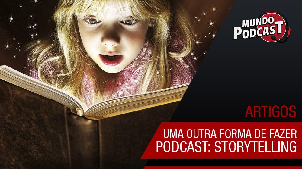 Storytelling, uma outra forma de fazer podcast