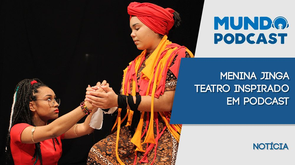 Menina Jinga – Teatro inspirado em episódio de podcast