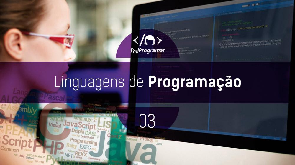 PodProgramar #3 – Linguagens de Programaçío ['parte 1']
